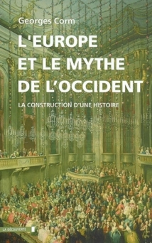 Le mythe de l'Occident : la construction d'un espace géopolitique vue par Georges Corm